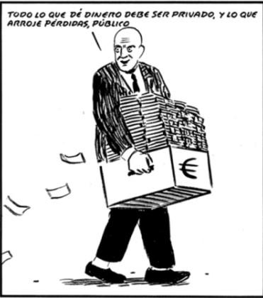 """""""Tutto ciò che fa profitto deve essere privato, e ciò che è in perdita pubblico"""" - El Roto"""